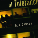 "Reverent Sundays: ""The Intolerance of Tolerance"""